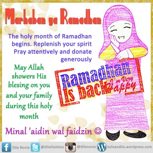 Marhaban ya Ramadhan. Selamat berpuasa. Mohon maaf lahin dan batin untuk teman-teman bloger semuanya :)